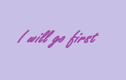 I will go first