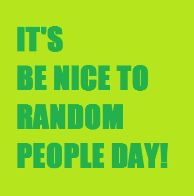 Be nice to random people