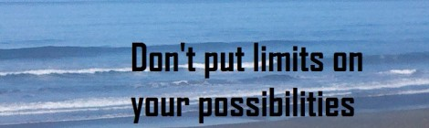 Don't put limits on your possibilities