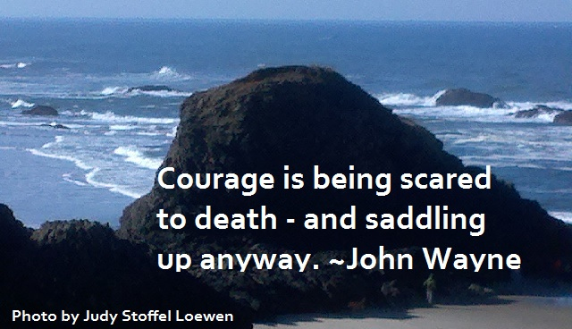 Courage is being scared to death