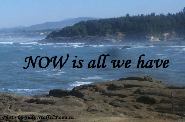 NOW is all we have