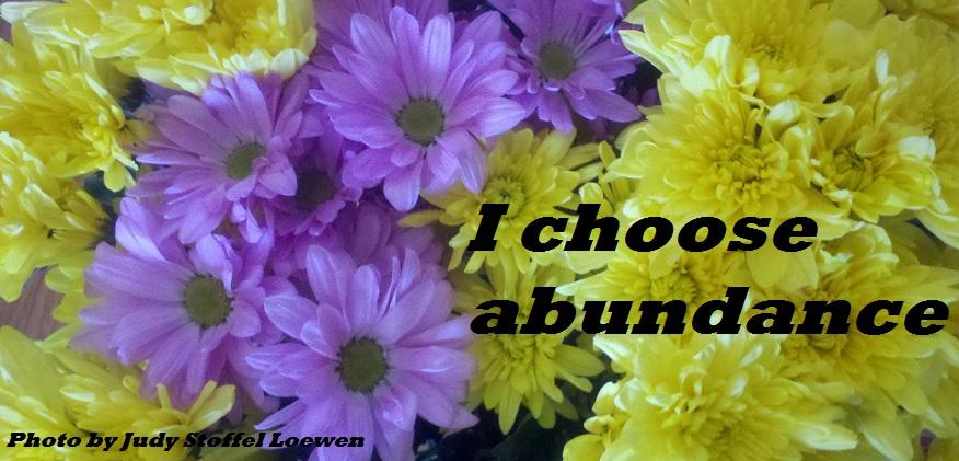 I choose abundance
