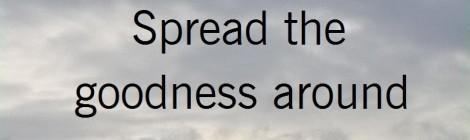 Spread the goodness around