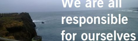 We are all responsible for ourselves