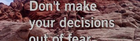 Don't make your decisions out of fear