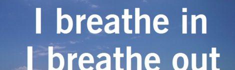 I breathe in...I breathe out