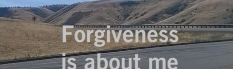 Forgiveness is about me