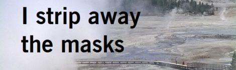 I strip away the masks