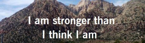 I am stronger than I think I am
