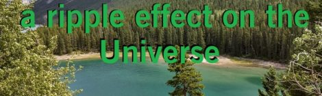 Each effort I make has a ripple effect in the Universe