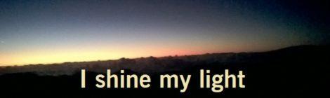 I shine my light into dark spaces