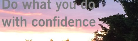 Do what you do with confidence