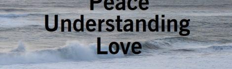 Peace, Undestanding, Love
