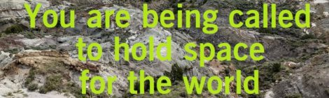 You are being called to hold space for the world