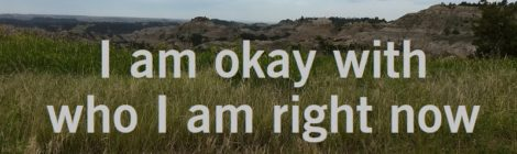 I am okay with who I am right now