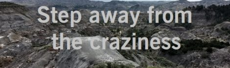 Step away from the craziness