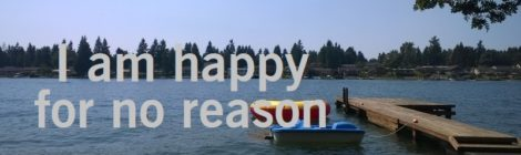 I am happy for no reason