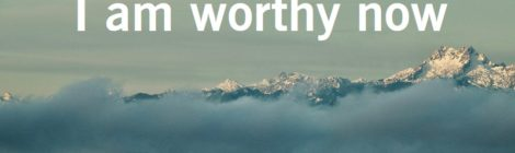 I am worthy now