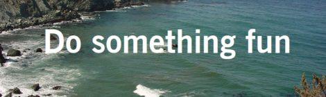 Do something fun