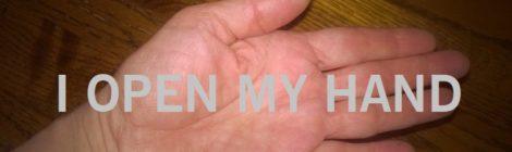 I open my hand