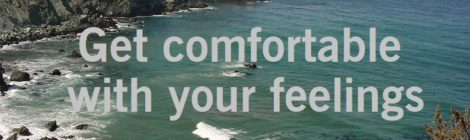 Get comfortable with your feelings