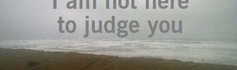 I am not here to judge you